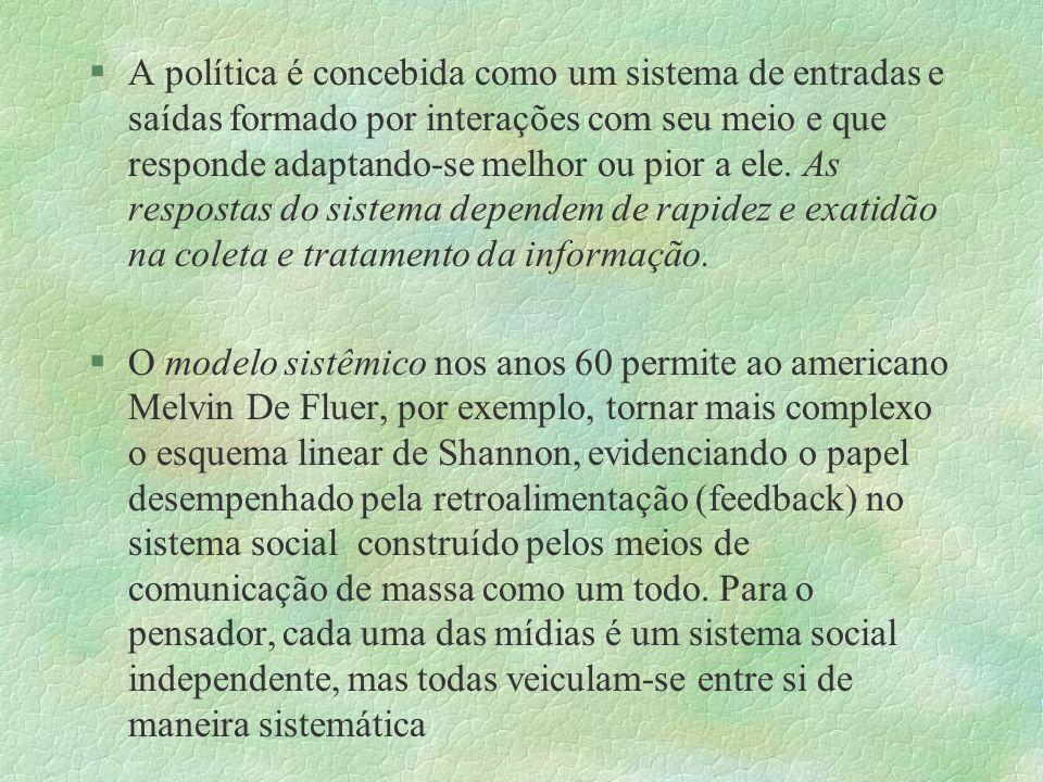 §A política é concebida como um sistema de entradas e saídas formado por interações com seu meio e que responde adaptando-se melhor ou pior a ele. As