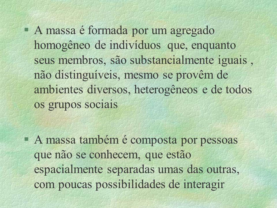 §A massa é formada por um agregado homogêneo de indivíduos que, enquanto seus membros, são substancialmente iguais, não distinguíveis, mesmo se provêm