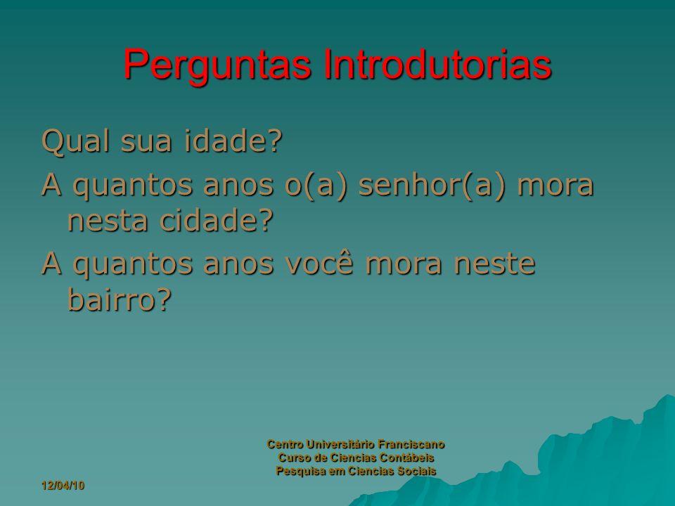 12/04/10 Centro Universitário Franciscano Curso de Ciencias Contábeis Pesquisa em Ciencias Sociais Perguntas Introdutorias Qual sua idade.