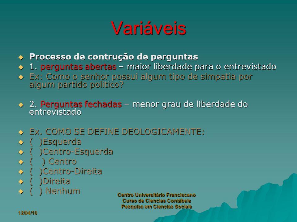 12/04/10 Centro Universitário Franciscano Curso de Ciencias Contábeis Pesquisa em Ciencias Sociais Variáveis Processo de contrução de perguntas 1.