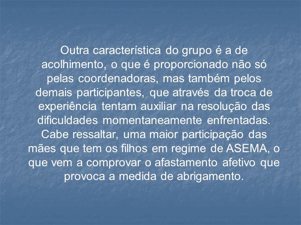 Outra característica do grupo é a de acolhimento, o que é proporcionado não só pelas coordenadoras, mas também pelos demais participantes, que através