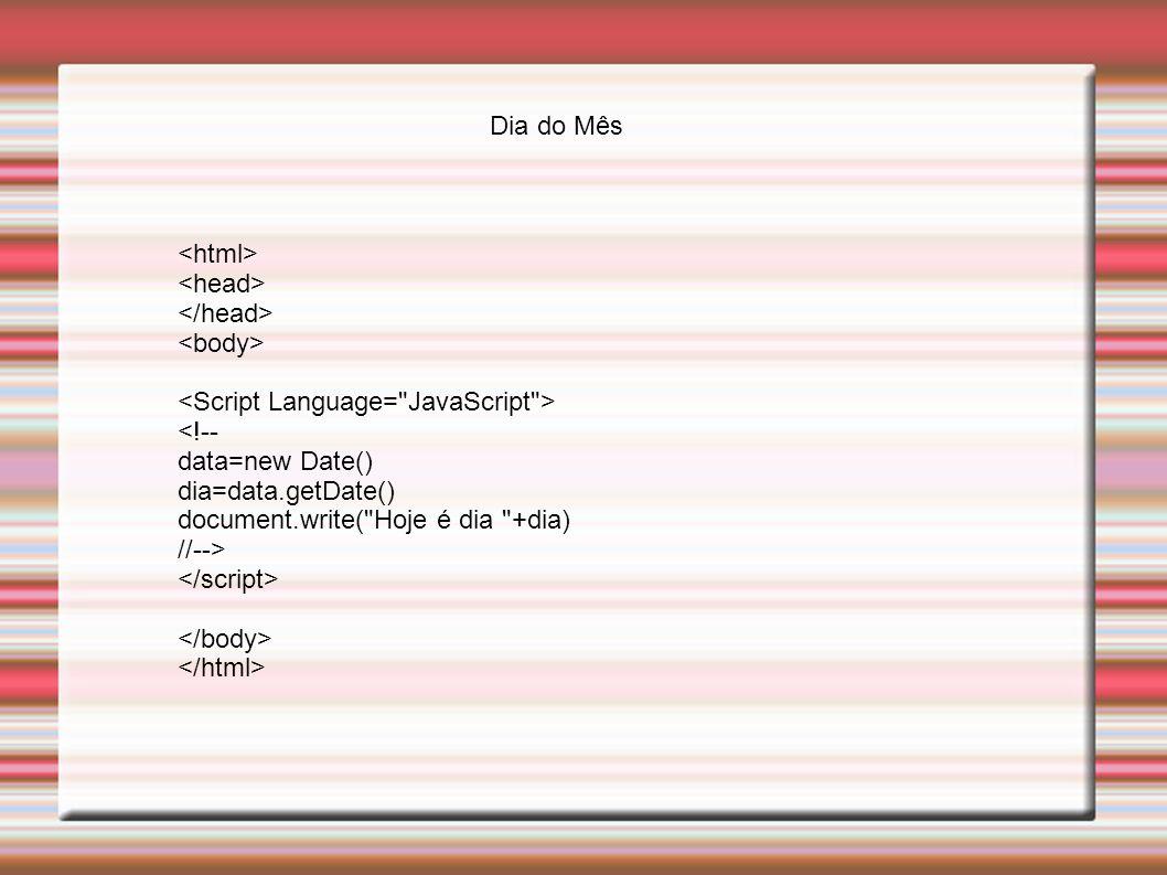 <!-- data=new Date() dia=data.getDate() document.write(