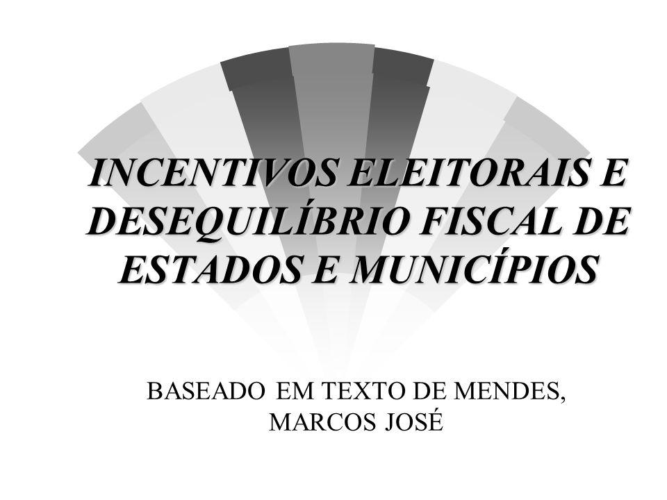 INCENTIVOS ELEITORAIS E DESEQUILÍBRIO FISCAL DE ESTADOS E MUNICÍPIOS BASEADO EM TEXTO DE MENDES, MARCOS JOSÉ