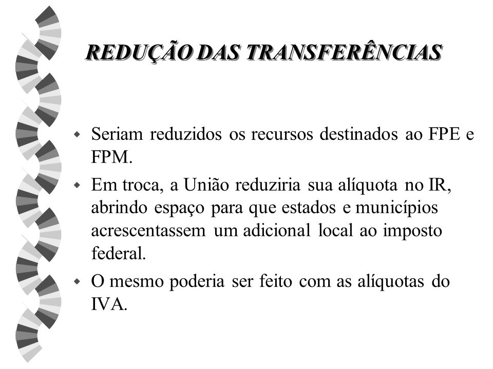 REFORMULAÇÃO DAS TRANSFERÊNCIAS w As transferências seriam fixadas em termos nominais, e não em função da arrecadação de tributos federais.