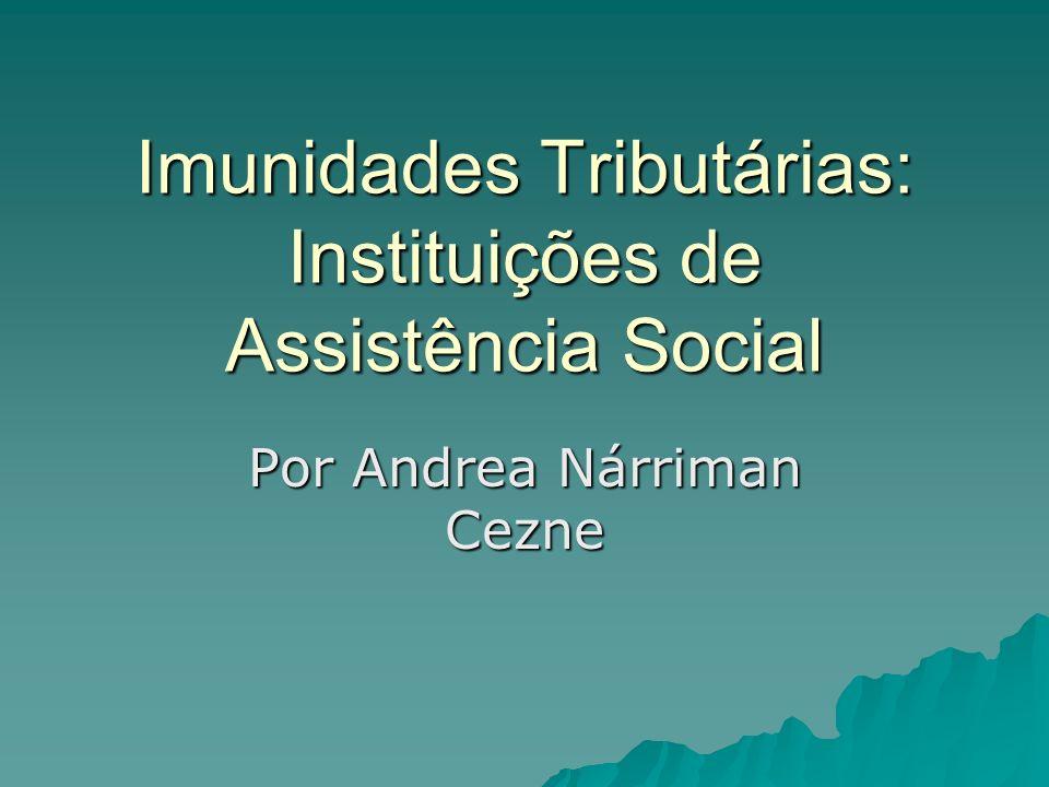 Imunidades Tributárias: Instituições de Assistência Social Por Andrea Nárriman Cezne