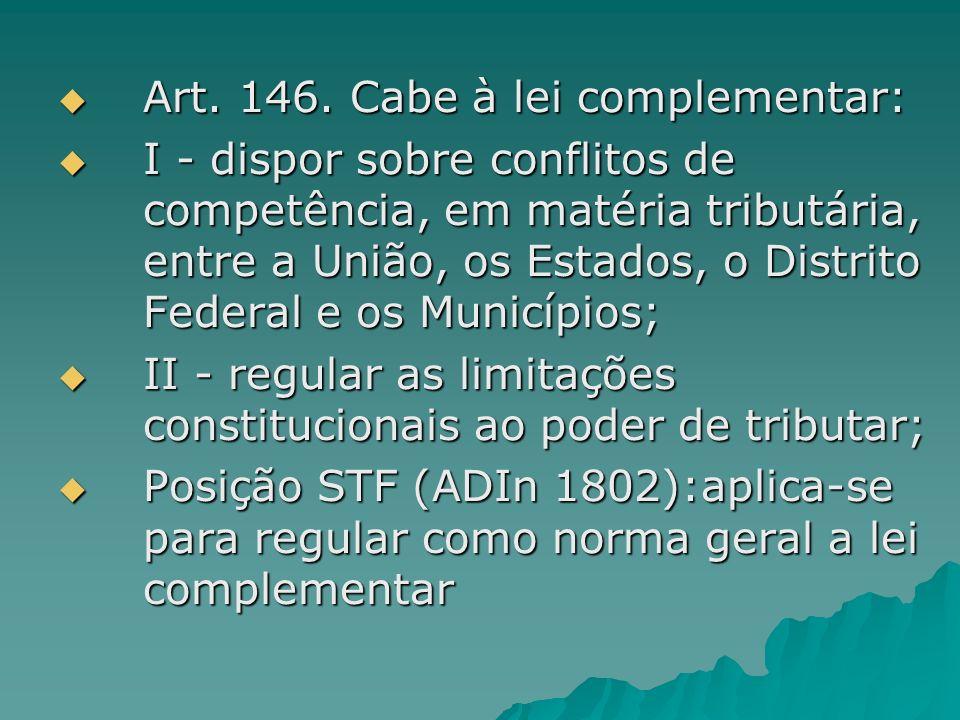 Art. 146. Cabe à lei complementar: Art. 146. Cabe à lei complementar: I - dispor sobre conflitos de competência, em matéria tributária, entre a União,