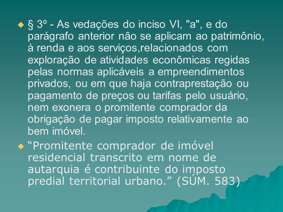 § 3º - As vedações do inciso VI,