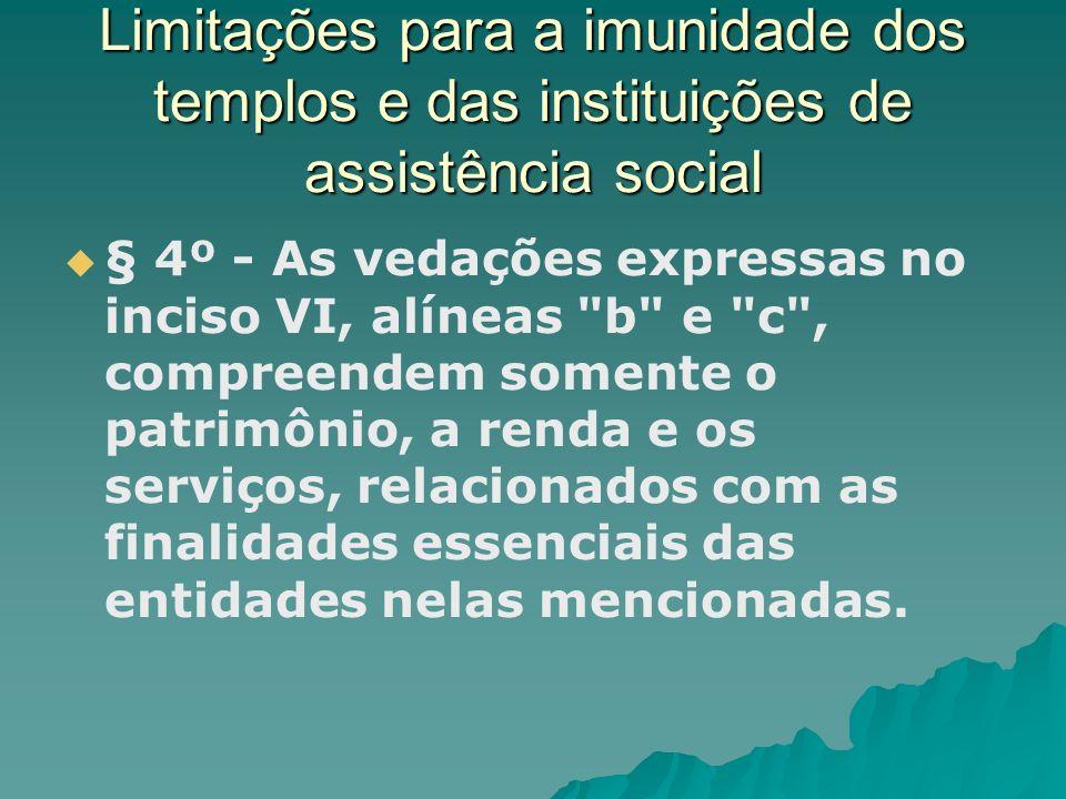 Limitações para a imunidade dos templos e das instituições de assistência social § 4º - As vedações expressas no inciso VI, alíneas