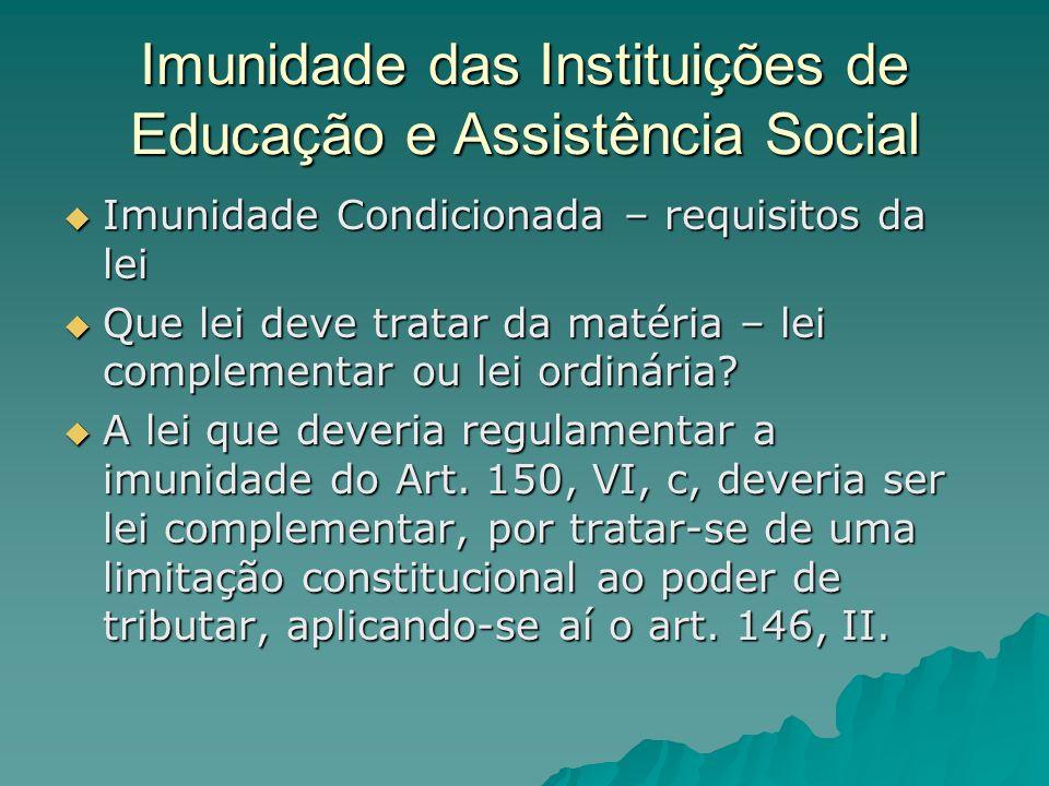 Imunidade das Instituições de Educação e Assistência Social Imunidade Condicionada – requisitos da lei Imunidade Condicionada – requisitos da lei Que