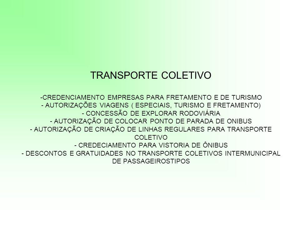 TRANSPORTE COLETIVO -CREDENCIAMENTO EMPRESAS PARA FRETAMENTO E DE TURISMO - AUTORIZAÇÕES VIAGENS ( ESPECIAIS, TURISMO E FRETAMENTO) - CONCESSÃO DE EXP