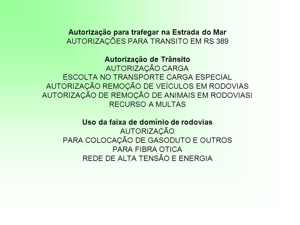 Autorização para trafegar na Estrada do Mar AUTORIZAÇÕES PARA TRANSITO EM RS 389 Autorização de Trânsito AUTORIZAÇÃO CARGA ESCOLTA NO TRANSPORTE CARGA
