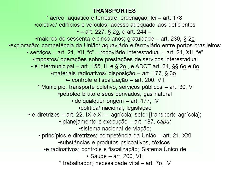TRANSPORTES * aéreo, aquático e terrestre; ordenação; lei – art. 178 coletivo/ edifícios e veículos; acesso adequado aos deficientes – art. 227, § 2o,