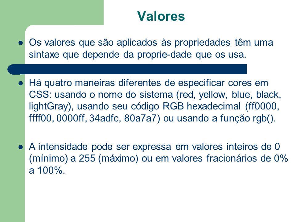 Valores Os valores que são aplicados às propriedades têm uma sintaxe que depende da proprie-dade que os usa. Há quatro maneiras diferentes de especifi