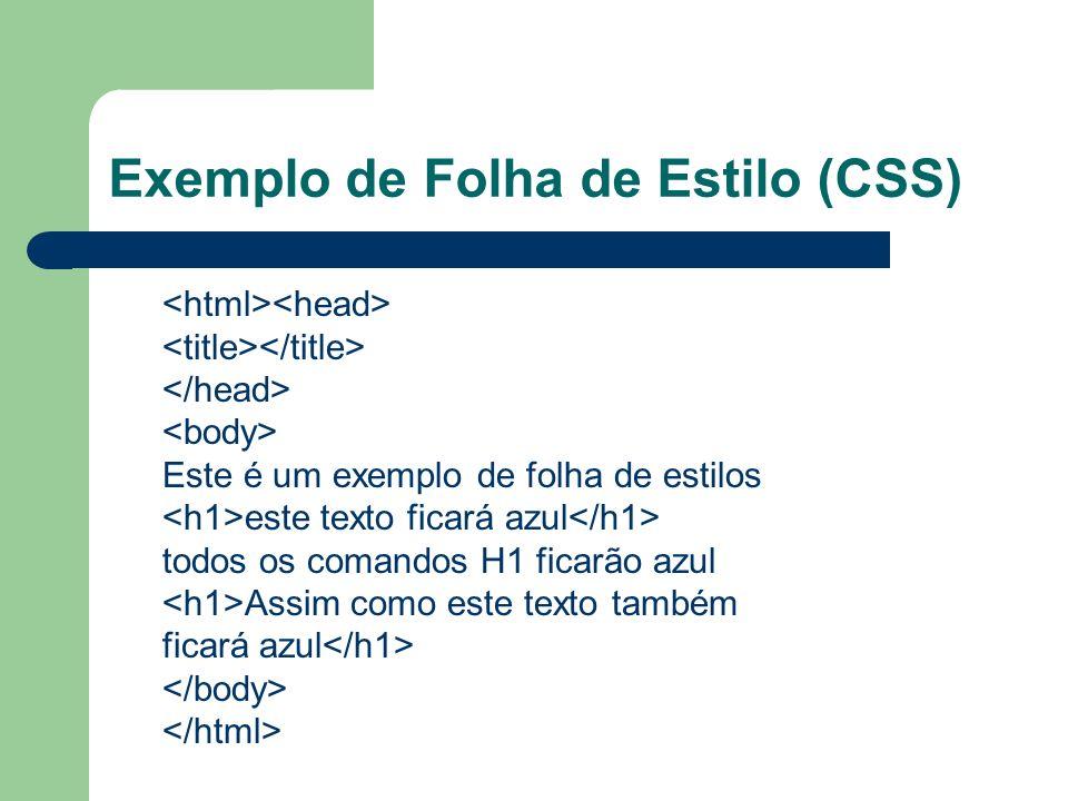 Exemplo de Folha de Estilo (CSS) Este é um exemplo de folha de estilos este texto ficará azul todos os comandos H1 ficarão azul Assim como este texto