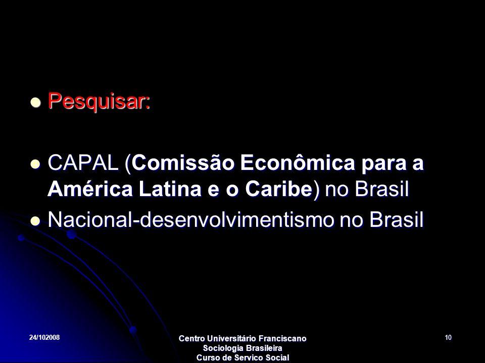 24/102008 Centro Universitário Franciscano Sociologia Brasileira Curso de Servico Social 10 Pesquisar: CAPAL (Comissão Econômica para a América Latina