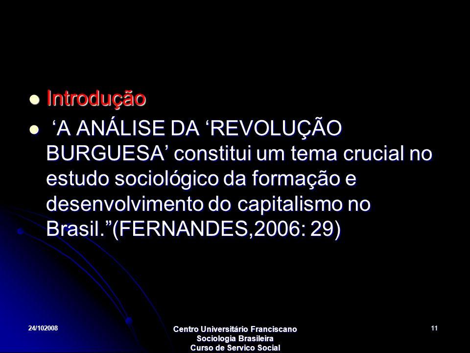 24/102008 Centro Universitário Franciscano Sociologia Brasileira Curso de Servico Social 11 Introdução Introdução A ANÁLISE DA REVOLUÇÃO BURGUESA cons