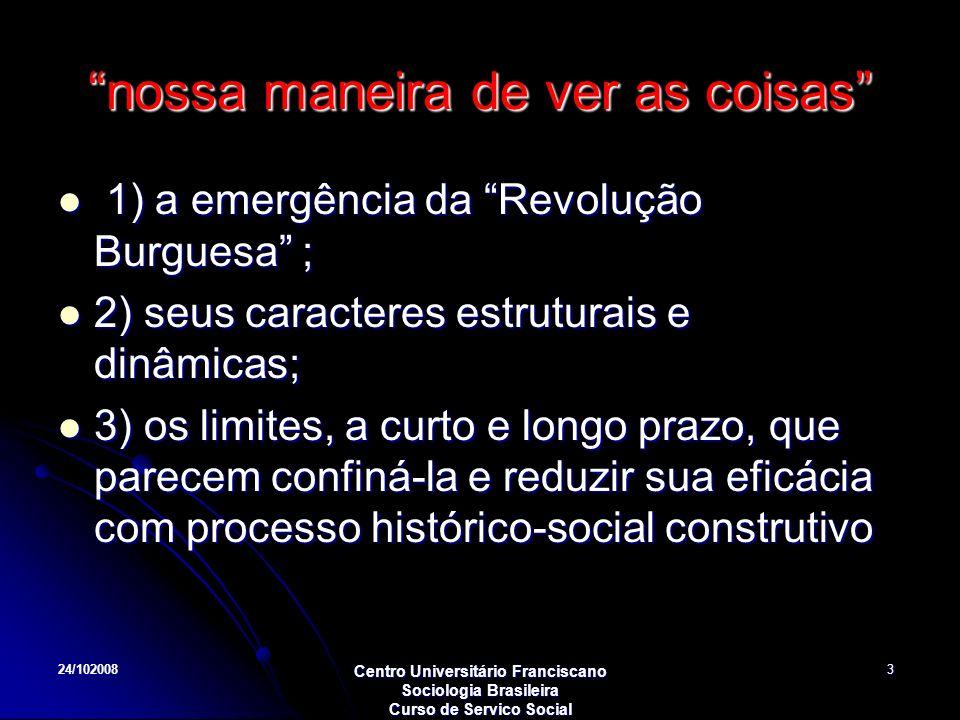 24/102008 Centro Universitário Franciscano Sociologia Brasileira Curso de Servico Social 3 nossa maneira de ver as coisas 1) a emergência da Revolução