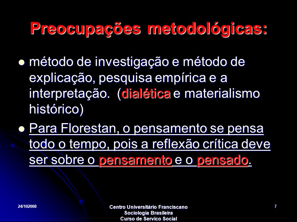 24/102008 Centro Universitário Franciscano Sociologia Brasileira Curso de Servico Social 7 Preocupações metodológicas: método de investigação e método