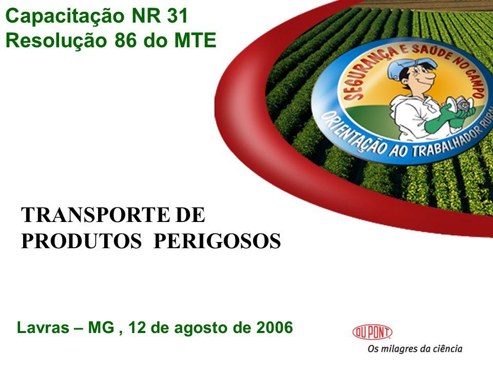 Capacitação NR 31 Resolução 86 do MTE TRANSPORTE DE PRODUTOS PERIGOSOS Lavras – MG, 12 de agosto de 2006