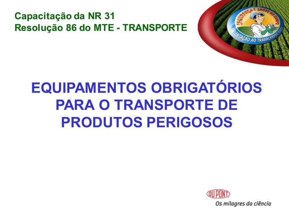 EQUIPAMENTOS OBRIGATÓRIOS PARA O TRANSPORTE DE PRODUTOS PERIGOSOS Capacitação da NR 31 Resolução 86 do MTE - TRANSPORTE