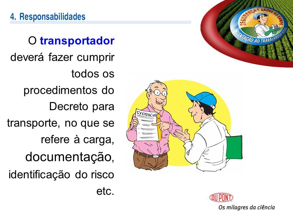 O transportador deverá fazer cumprir todos os procedimentos do Decreto para transporte, no que se refere à carga, documentação, identificação do risco etc.