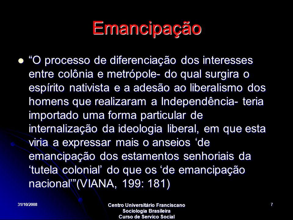 31/10/2008 Centro Universitário Franciscano Sociologia Brasileira Curso de Servico Social 7 Emancipação O processo de diferenciação dos interesses ent