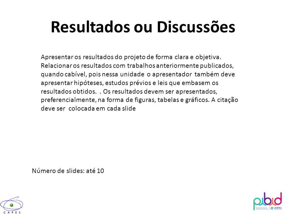 Resultados ou Discussões Apresentar os resultados do projeto de forma clara e objetiva. Relacionar os resultados com trabalhos anteriormente publicado