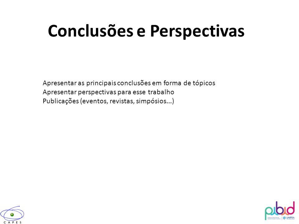 Conclusões e Perspectivas Apresentar as principais conclusões em forma de tópicos Apresentar perspectivas para esse trabalho Publicações (eventos, rev