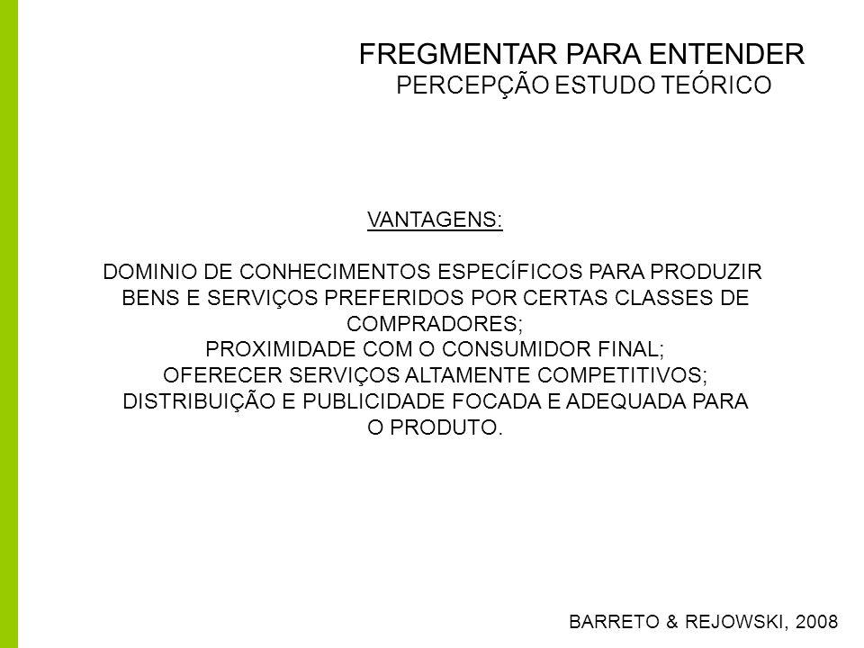 FREGMENTAR PARA ENTENDER PERCEPÇÃO ESTUDO TEÓRICO BARRETO & REJOWSKI, 2008 VANTAGENS: DOMINIO DE CONHECIMENTOS ESPECÍFICOS PARA PRODUZIR BENS E SERVIÇ