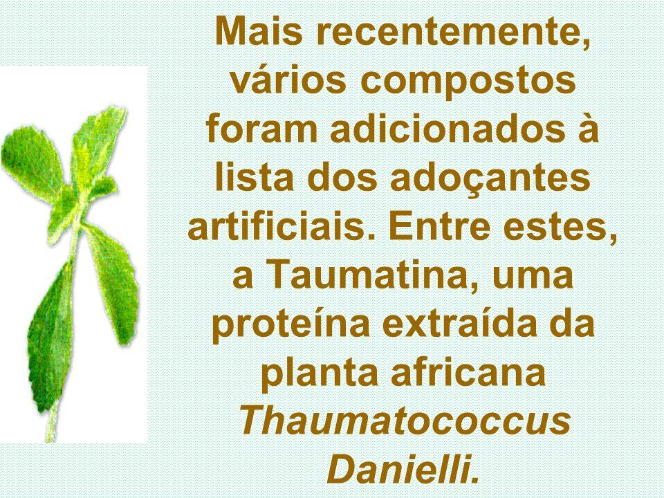 Mais recentemente, vários compostos foram adicionados à lista dos adoçantes artificiais. Entre estes, a Taumatina, uma proteína extraída da planta afr