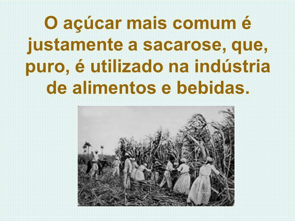 O açúcar mais comum é justamente a sacarose, que, puro, é utilizado na indústria de alimentos e bebidas.
