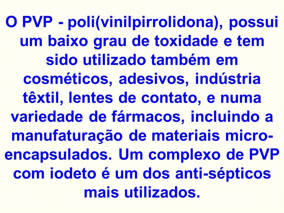 O PVP - poli(vinilpirrolidona), possui um baixo grau de toxidade e tem sido utilizado também em cosméticos, adesivos, indústria têxtil, lentes de cont