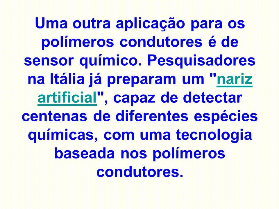 Uma outra aplicação para os polímeros condutores é de sensor químico. Pesquisadores na Itália já preparam um