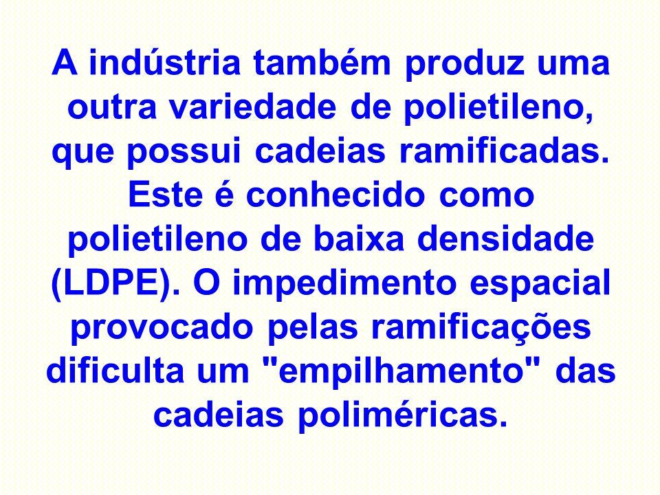 A indústria também produz uma outra variedade de polietileno, que possui cadeias ramificadas. Este é conhecido como polietileno de baixa densidade (LD