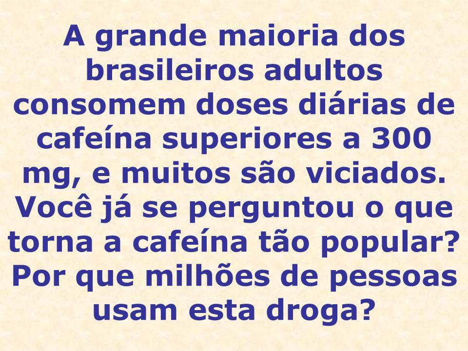 A grande maioria dos brasileiros adultos consomem doses diárias de cafeína superiores a 300 mg, e muitos são viciados. Você já se perguntou o que torn