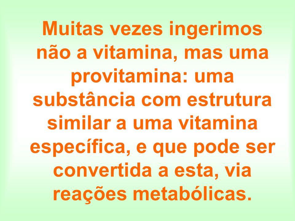 Muitas vezes ingerimos não a vitamina, mas uma provitamina: uma substância com estrutura similar a uma vitamina específica, e que pode ser convertida