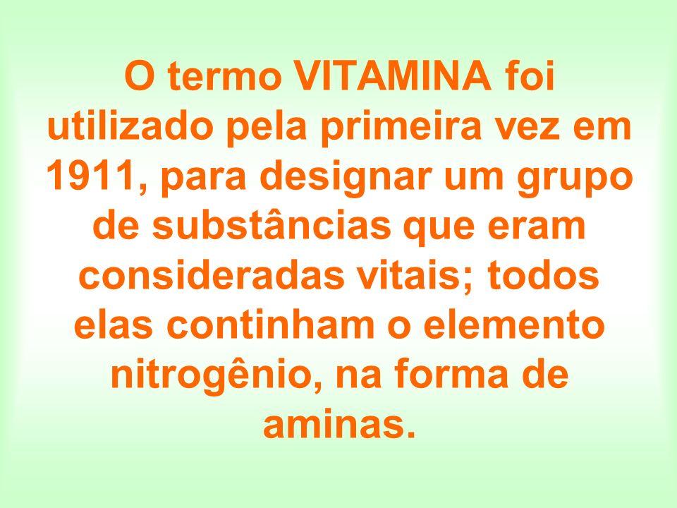 O termo VITAMINA foi utilizado pela primeira vez em 1911, para designar um grupo de substâncias que eram consideradas vitais; todos elas continham o e