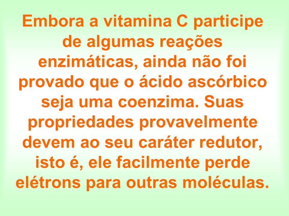 Embora a vitamina C participe de algumas reações enzimáticas, ainda não foi provado que o ácido ascórbico seja uma coenzima. Suas propriedades provave