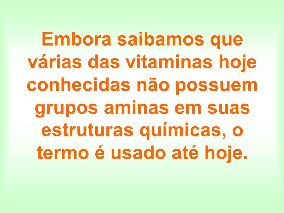 Embora saibamos que várias das vitaminas hoje conhecidas não possuem grupos aminas em suas estruturas químicas, o termo é usado até hoje.