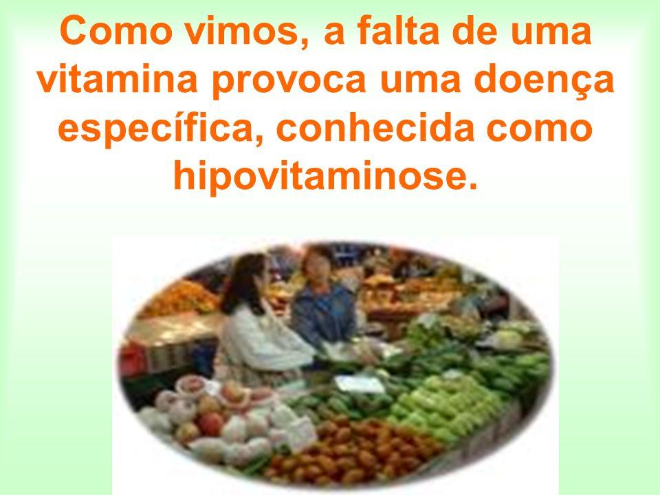 Como vimos, a falta de uma vitamina provoca uma doença específica, conhecida como hipovitaminose.