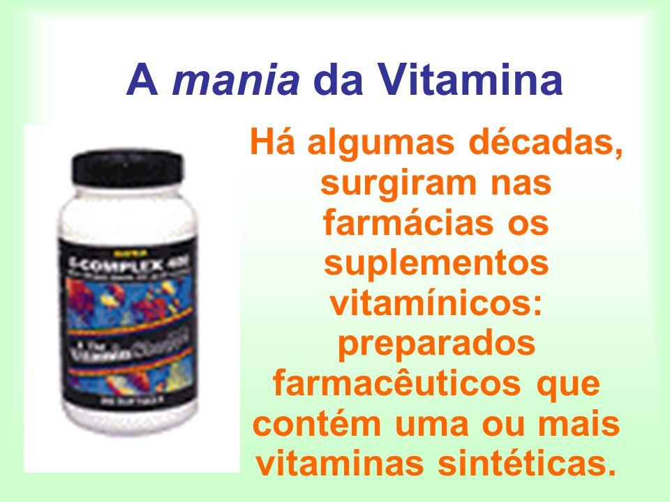 A mania da Vitamina Há algumas décadas, surgiram nas farmácias os suplementos vitamínicos: preparados farmacêuticos que contém uma ou mais vitaminas s
