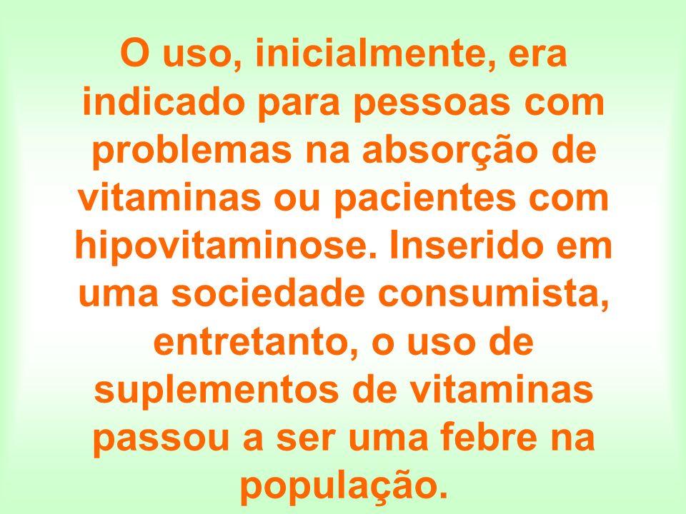 O uso, inicialmente, era indicado para pessoas com problemas na absorção de vitaminas ou pacientes com hipovitaminose. Inserido em uma sociedade consu