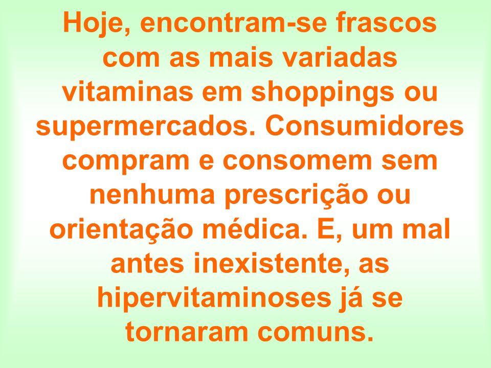 Hoje, encontram-se frascos com as mais variadas vitaminas em shoppings ou supermercados. Consumidores compram e consomem sem nenhuma prescrição ou ori