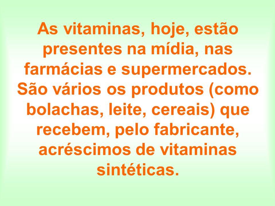 As vitaminas, hoje, estão presentes na mídia, nas farmácias e supermercados. São vários os produtos (como bolachas, leite, cereais) que recebem, pelo