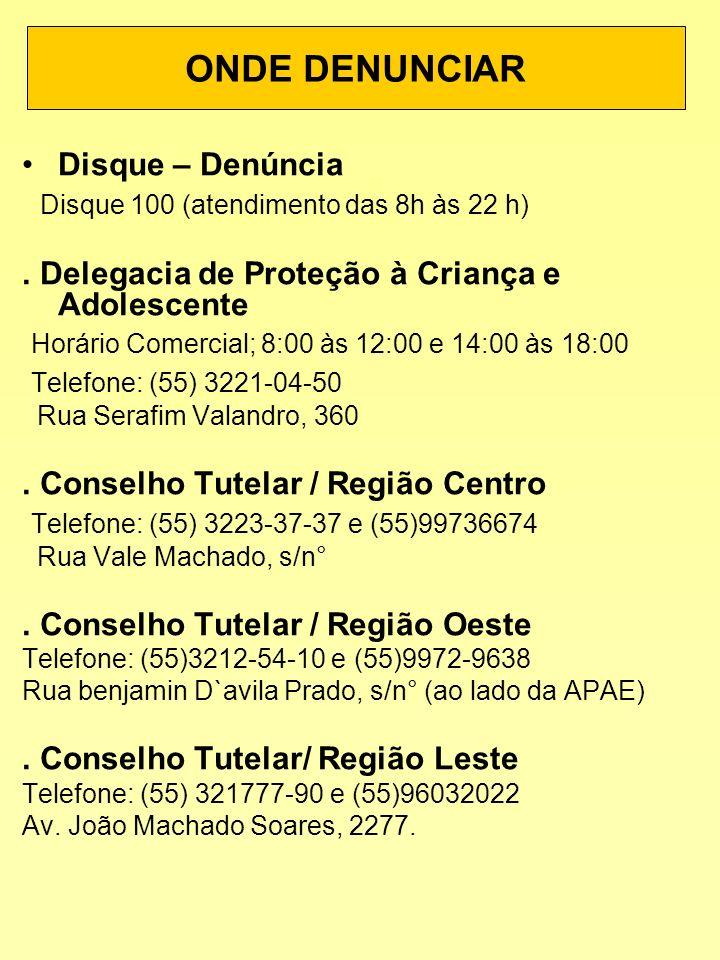 Disque – Denúncia Disque 100 (atendimento das 8h às 22 h). Delegacia de Proteção à Criança e Adolescente Horário Comercial; 8:00 às 12:00 e 14:00 às 1