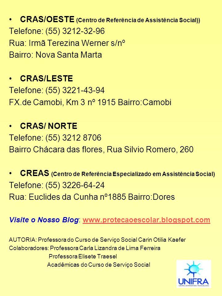 CRAS/OESTE (Centro de Referência de Assistência Social)) Telefone: (55) 3212-32-96 Rua: Irmã Terezina Werner s/nº Bairro: Nova Santa Marta CRAS/LESTE