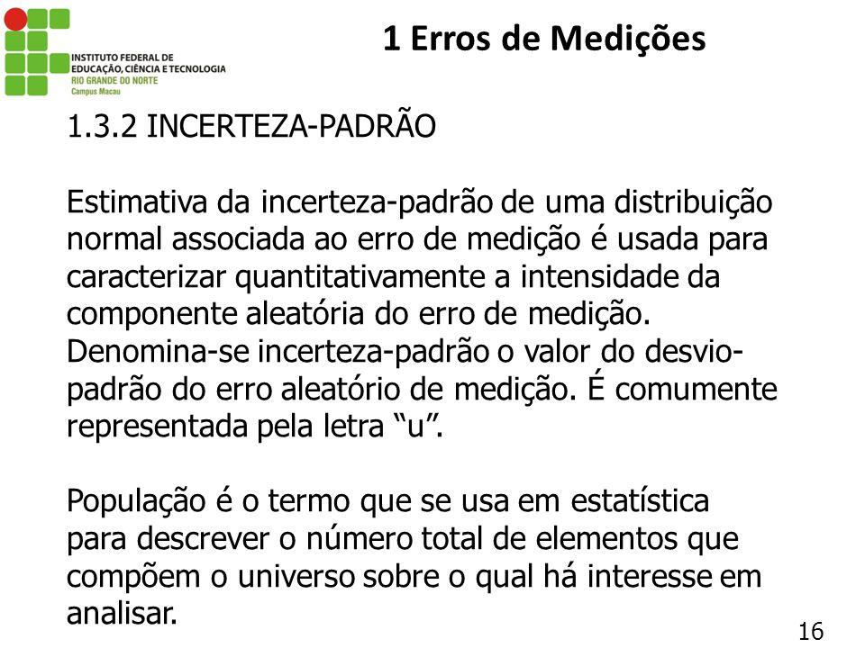 16 1 Erros de Medições 1.3.2 INCERTEZA-PADRÃO Estimativa da incerteza-padrão de uma distribuição normal associada ao erro de medição é usada para cara