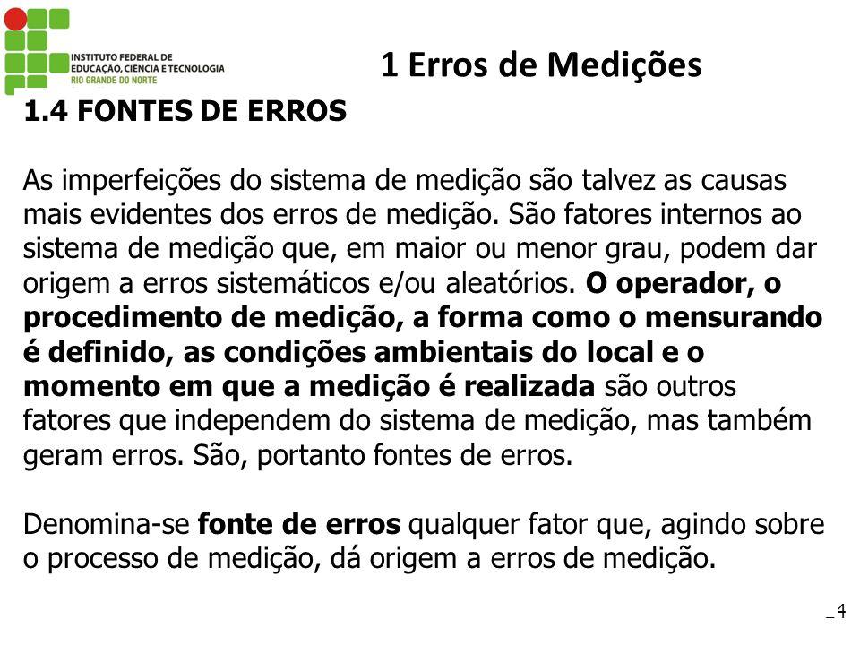 24 1 Erros de Medições 1.4 FONTES DE ERROS As imperfeições do sistema de medição são talvez as causas mais evidentes dos erros de medição. São fatores
