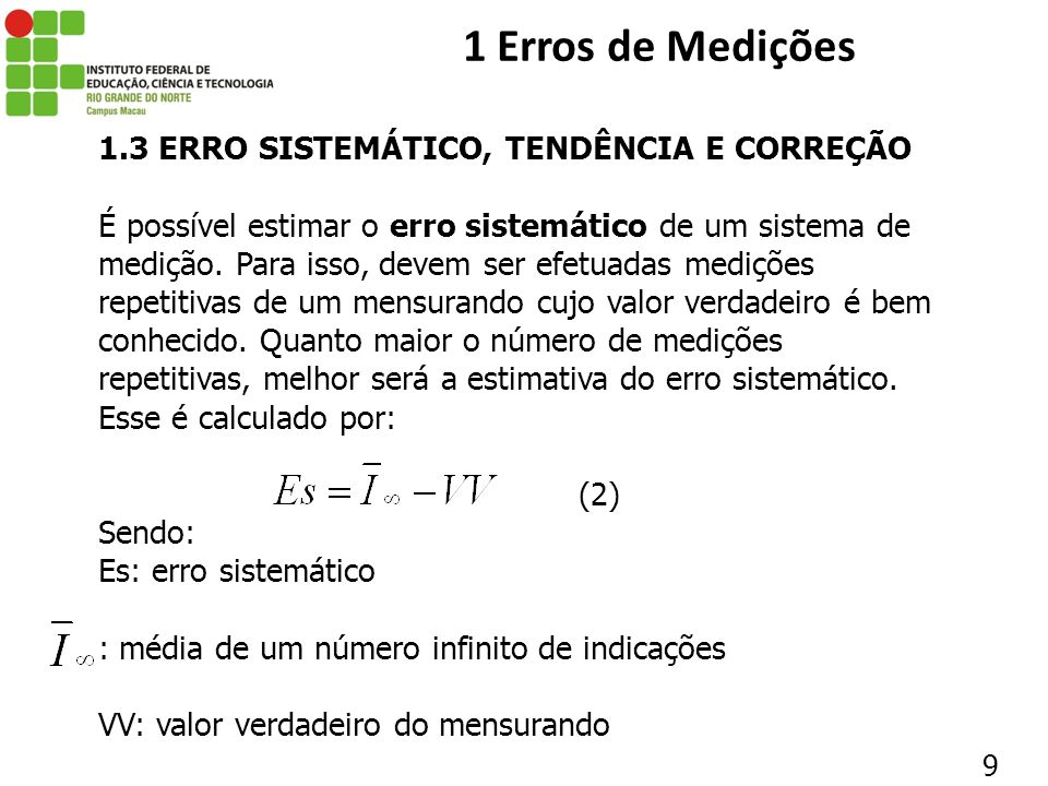 9 1.3 ERRO SISTEMÁTICO, TENDÊNCIA E CORREÇÃO É possível estimar o erro sistemático de um sistema de medição. Para isso, devem ser efetuadas medições r