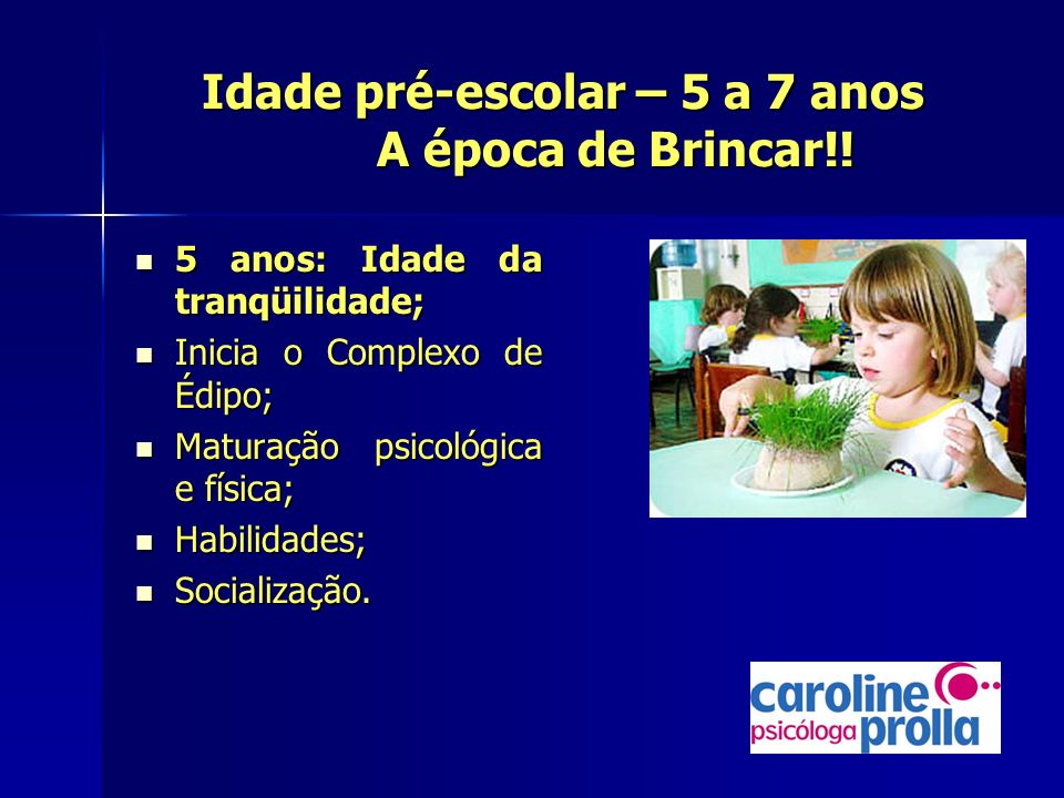 Idade pré-escolar – 5 a 7 anos A época de Brincar!.